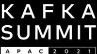 Kafka Summit APAC 2021